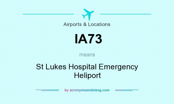 What does IA73 mean? It stands for St Lukes Hospital Emergency Heliport