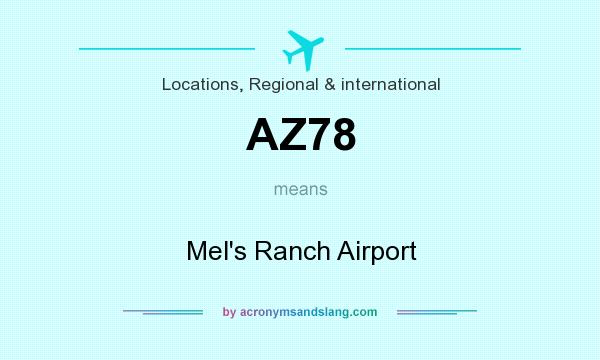 What does AZ78 mean? It stands for Mel`s Ranch Airport