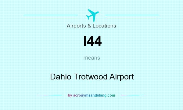 What does I44 mean? It stands for Dahio Trotwood Airport