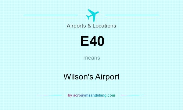What does E40 mean? It stands for Wilson`s Airport