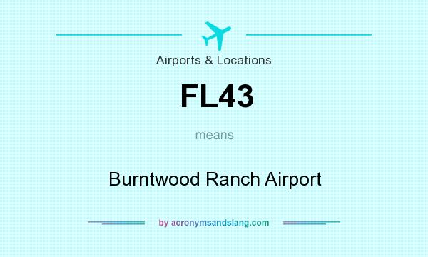What does FL43 mean? It stands for Burntwood Ranch Airport