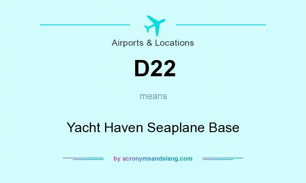 What does D22 mean? It stands for Yacht Haven Seaplane Base