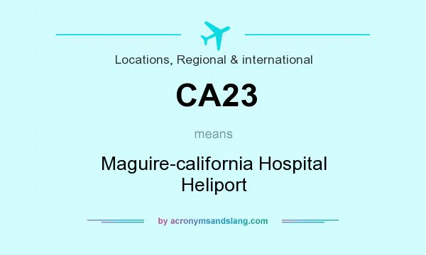 What does CA23 mean? It stands for Maguire-california Hospital Heliport