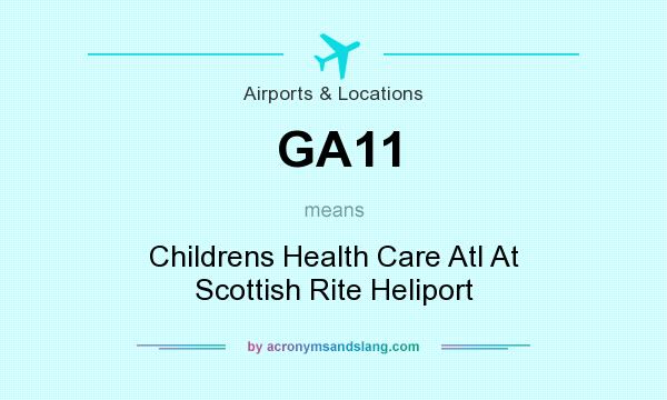 What does GA11 mean? It stands for Childrens Health Care Atl At Scottish Rite Heliport