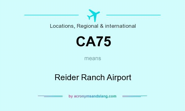 What does CA75 mean? It stands for Reider Ranch Airport