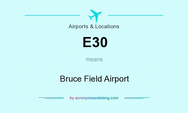 What does E30 mean? It stands for Bruce Field Airport
