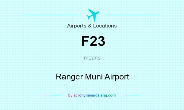What does F23 mean? It stands for Ranger Muni Airport