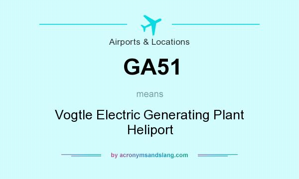 What does GA51 mean? It stands for Vogtle Electric Generating Plant Heliport