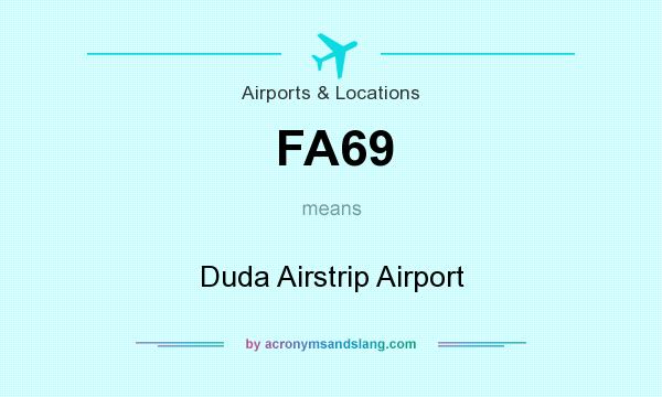 What does FA69 mean? It stands for Duda Airstrip Airport