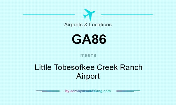 What does GA86 mean? It stands for Little Tobesofkee Creek Ranch Airport