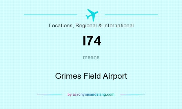 What does I74 mean? It stands for Grimes Field Airport