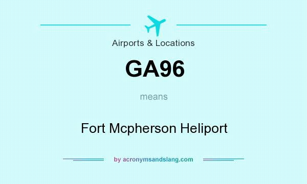 What does GA96 mean? It stands for Fort Mcpherson Heliport