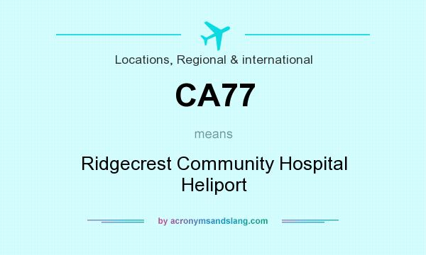 What does CA77 mean? It stands for Ridgecrest Community Hospital Heliport