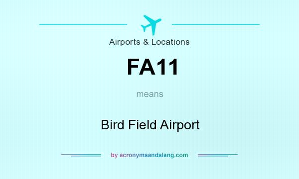 What does FA11 mean? It stands for Bird Field Airport
