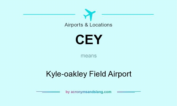 What does CEY mean? It stands for Kyle-oakley Field Airport