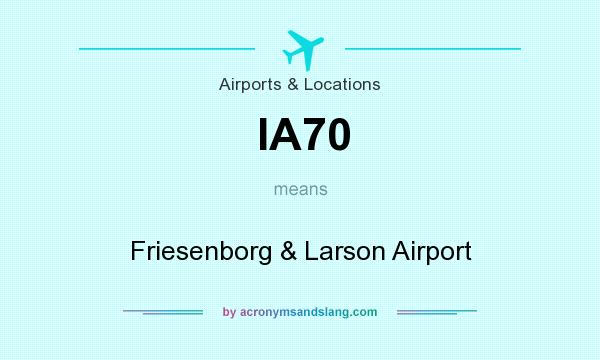 What does IA70 mean? It stands for Friesenborg & Larson Airport