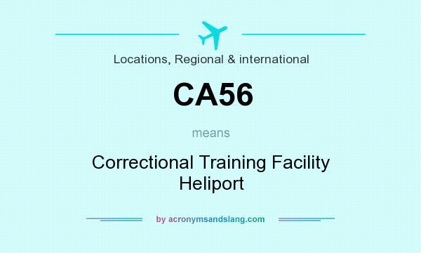 What does CA56 mean? It stands for Correctional Training Facility Heliport