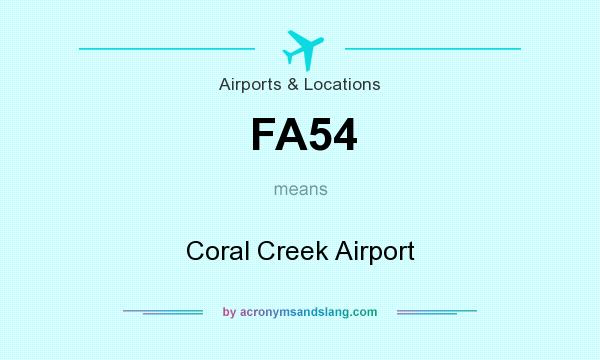 What does FA54 mean? It stands for Coral Creek Airport