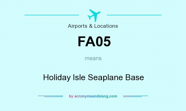 What does FA05 mean? It stands for Holiday Isle Seaplane Base
