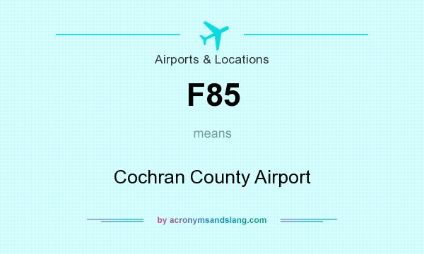 What does F85 mean? It stands for Cochran County Airport