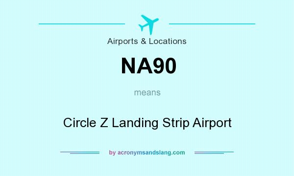 What does NA90 mean? It stands for Circle Z Landing Strip Airport