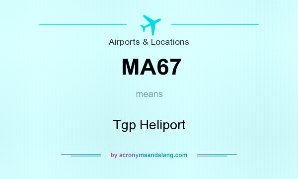 What does MA67 mean? It stands for Tgp Heliport