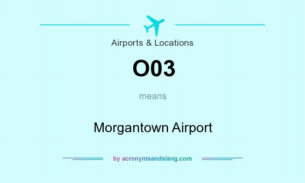 What does O03 mean? It stands for Morgantown Airport
