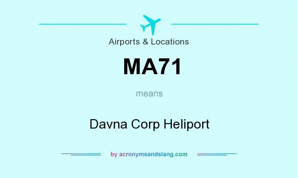 What does MA71 mean? It stands for Davna Corp Heliport