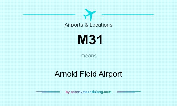 What does M31 mean? It stands for Arnold Field Airport