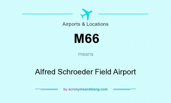 What does M66 mean? It stands for Alfred Schroeder Field Airport