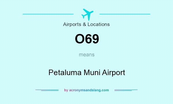 What does O69 mean? It stands for Petaluma Muni Airport