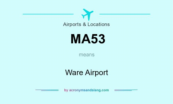 What does MA53 mean? It stands for Ware Airport