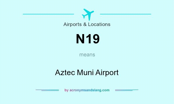 What does N19 mean? It stands for Aztec Muni Airport