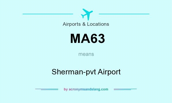 What does MA63 mean? It stands for Sherman-pvt Airport