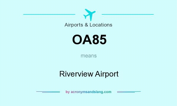 What does OA85 mean? It stands for Riverview Airport