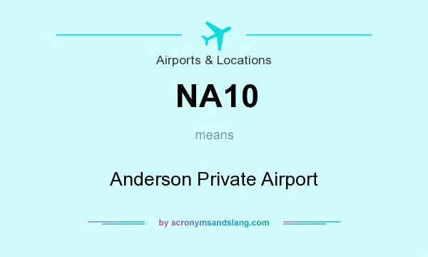What does NA10 mean? It stands for Anderson Private Airport