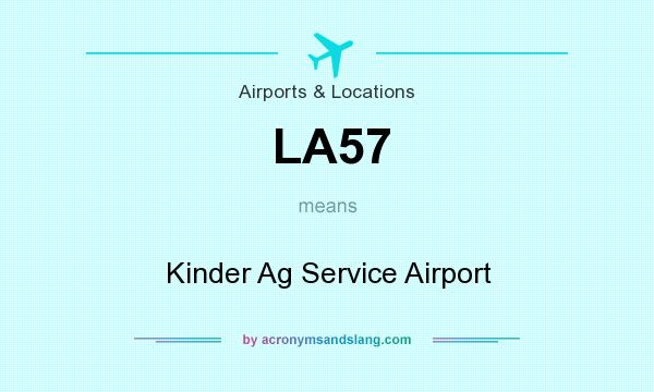 What does LA57 mean? It stands for Kinder Ag Service Airport