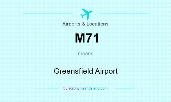 What does M71 mean? It stands for Greensfield Airport