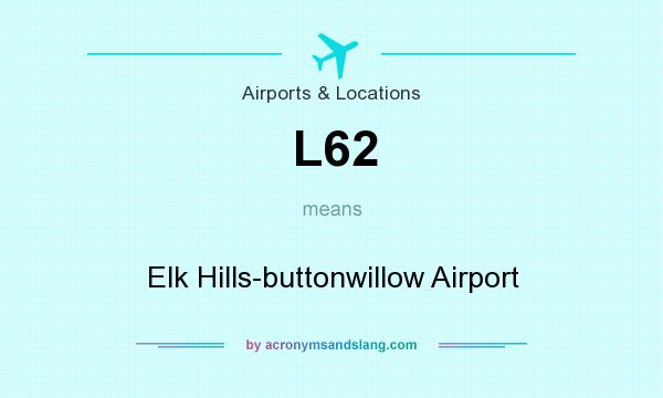 What does L62 mean? It stands for Elk Hills-buttonwillow Airport