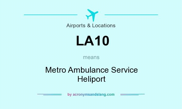 What does LA10 mean? It stands for Metro Ambulance Service Heliport