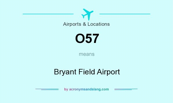 What does O57 mean? It stands for Bryant Field Airport