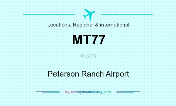 What does MT77 mean? It stands for Peterson Ranch Airport