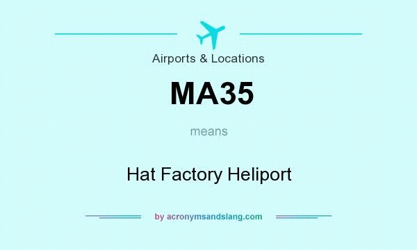 What does MA35 mean? It stands for Hat Factory Heliport