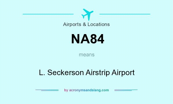 What does NA84 mean? It stands for L. Seckerson Airstrip Airport