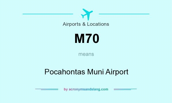 What does M70 mean? It stands for Pocahontas Muni Airport