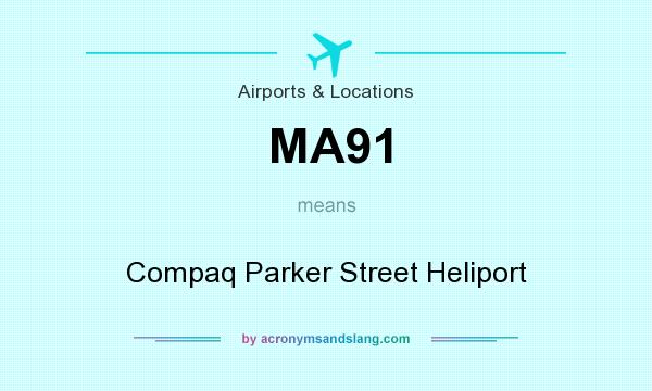 What does MA91 mean? It stands for Compaq Parker Street Heliport