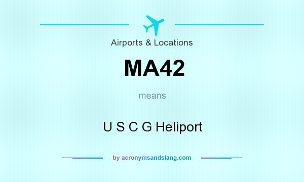 What does MA42 mean? It stands for U S C G Heliport