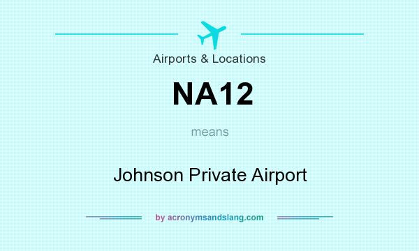 What does NA12 mean? It stands for Johnson Private Airport