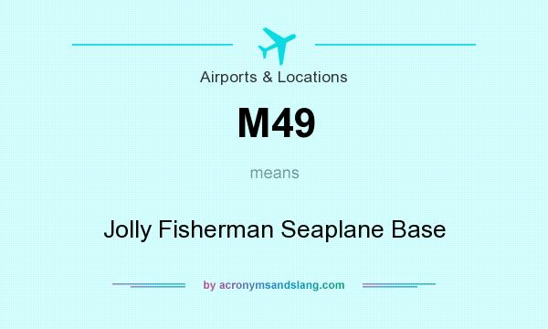 What does M49 mean? It stands for Jolly Fisherman Seaplane Base