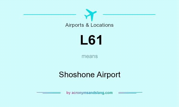 What does L61 mean? It stands for Shoshone Airport